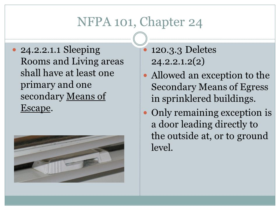 NFPA 101, Chapter 24 24.2.2.1.1 Sleeping Rooms and Living areas shall have at least one primary and one secondary Means of Escape.
