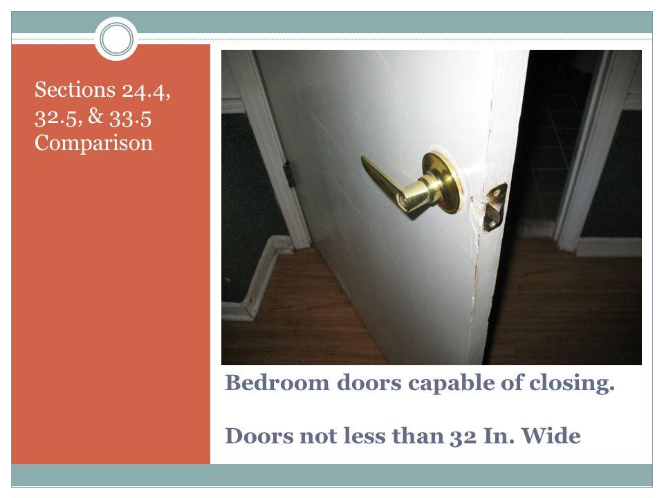 Bedroom doors capable of closing. Doors not less than 32 In. Wide