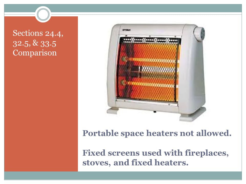Sections 24.4, 32.5, & 33.5 Comparison Portable space heaters not allowed.