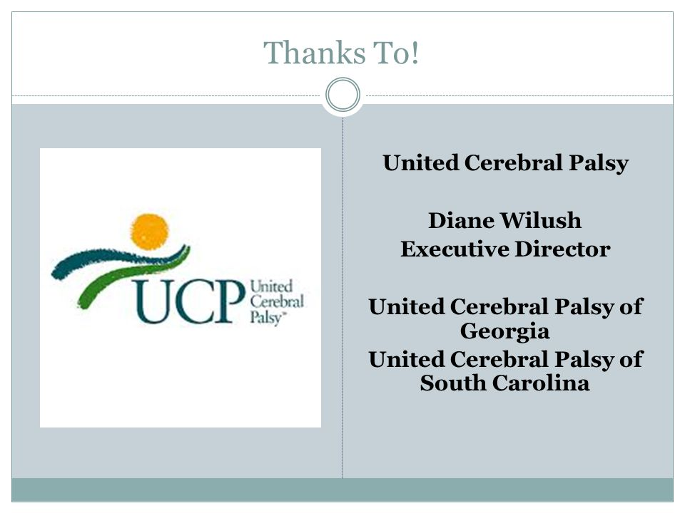 Thanks To! United Cerebral Palsy Diane Wilush Executive Director