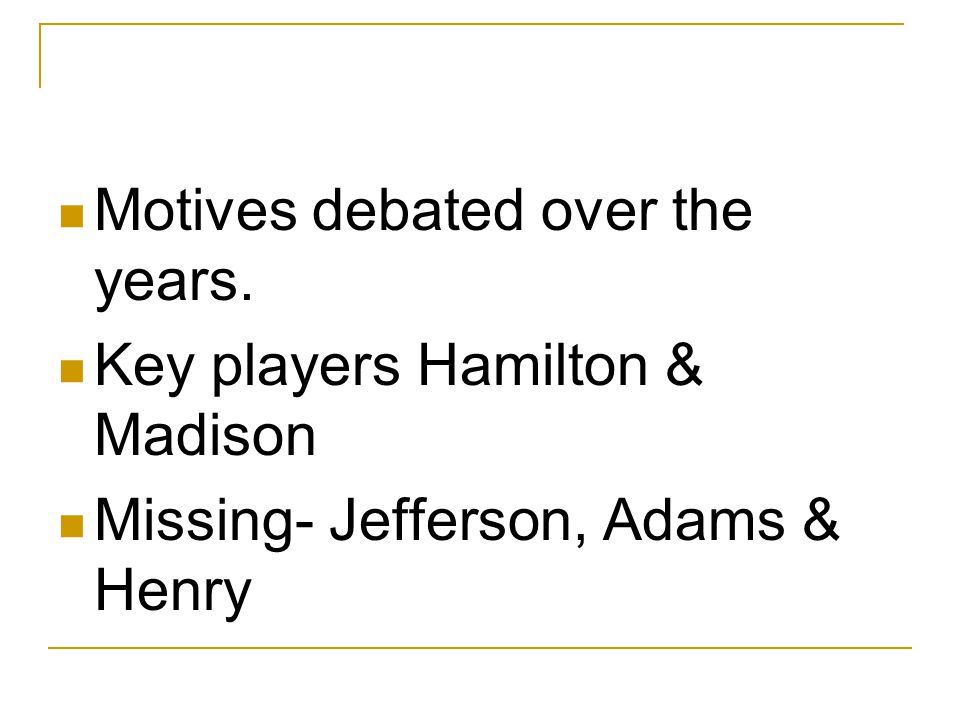 Motives debated over the years.