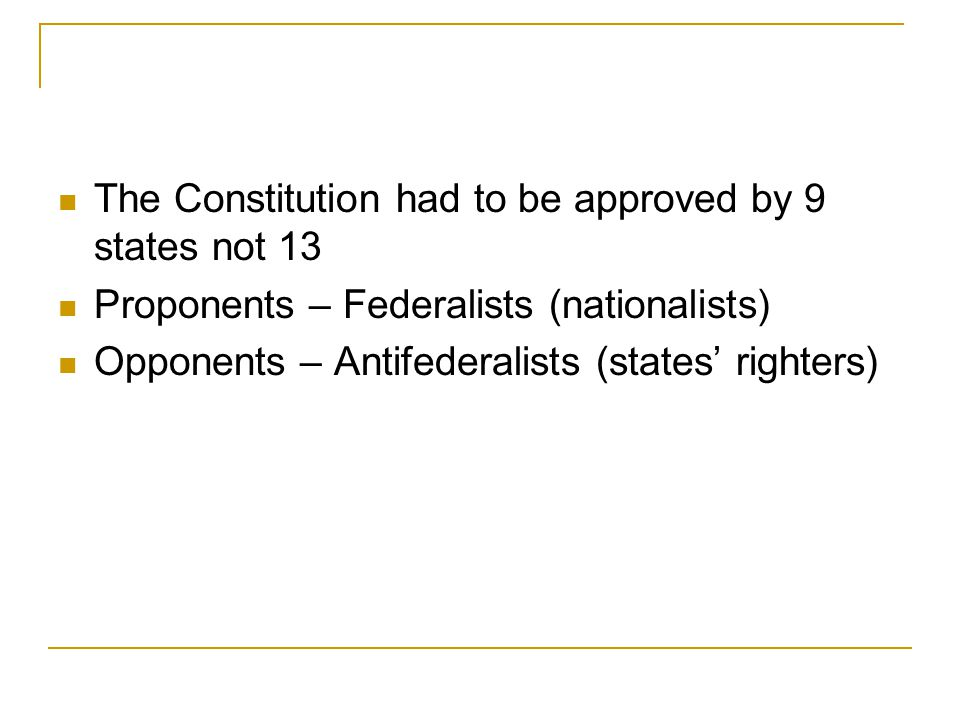 The Constitution had to be approved by 9 states not 13