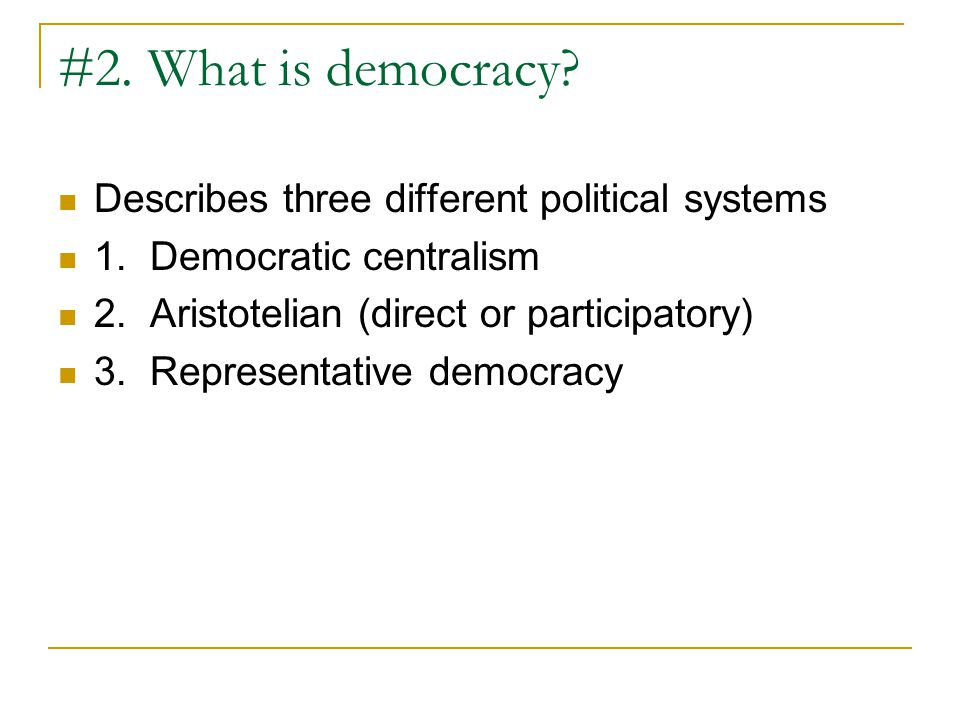 #2. What is democracy Describes three different political systems