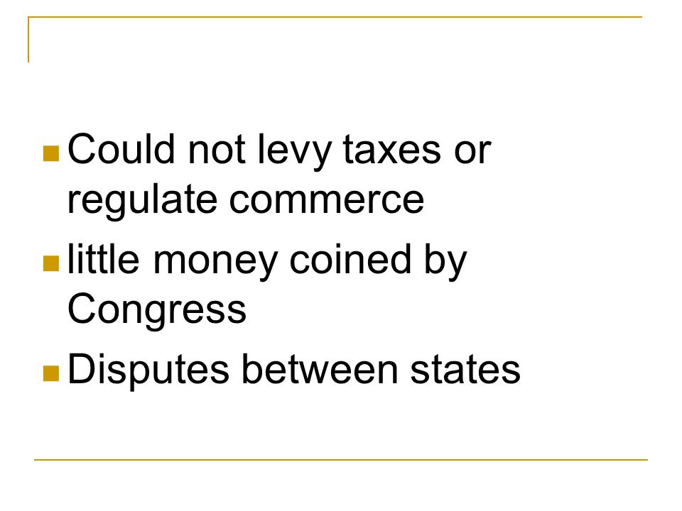 Could not levy taxes or regulate commerce