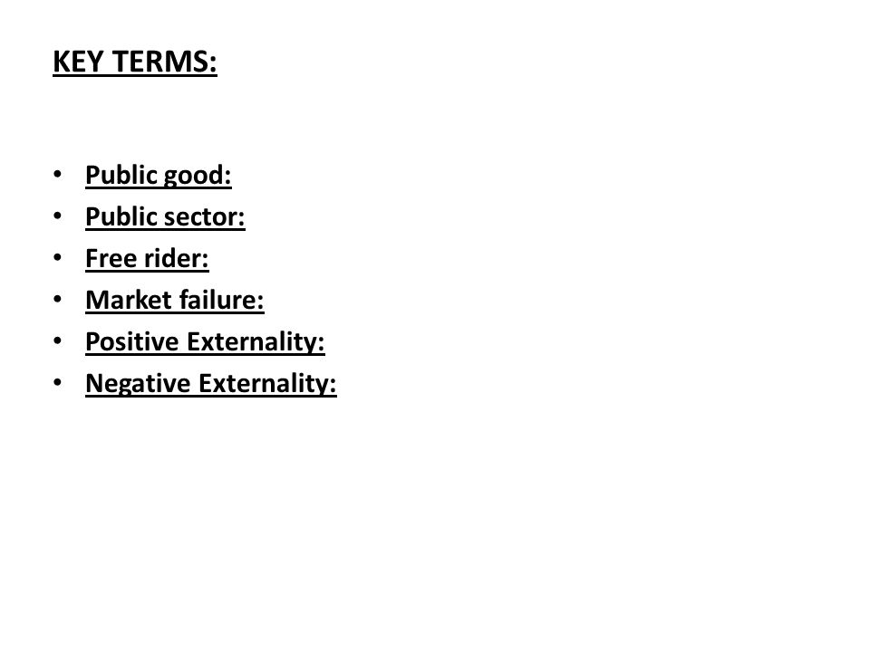 KEY TERMS: Public good: Public sector: Free rider: Market failure: