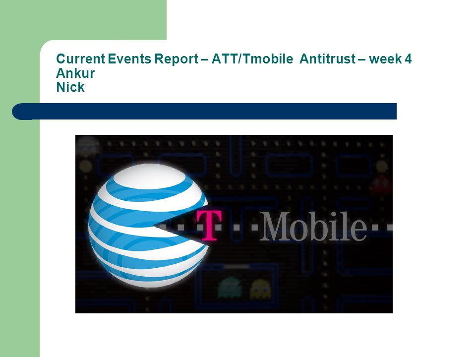 Current Events Report – ATT/Tmobile Antitrust – week 4 Ankur Nick