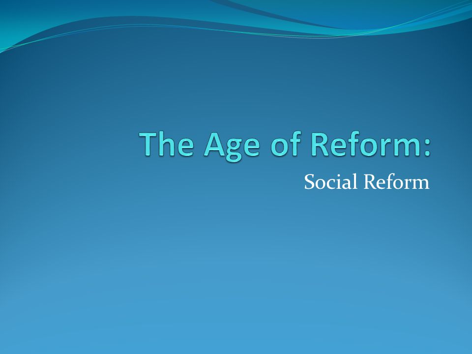The Age of Reform: Social Reform