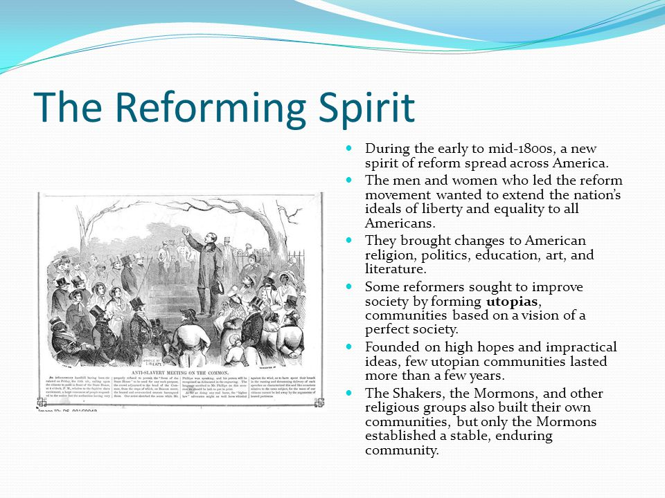 The Reforming Spirit During the early to mid-1800s, a new spirit of reform spread across America.