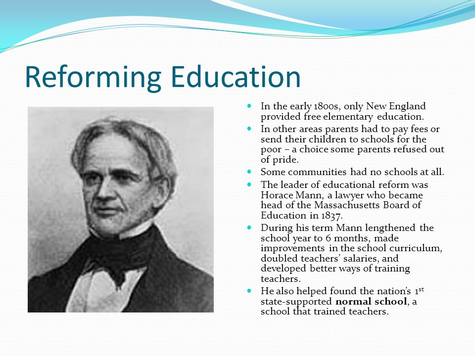 Reforming Education In the early 1800s, only New England provided free elementary education.