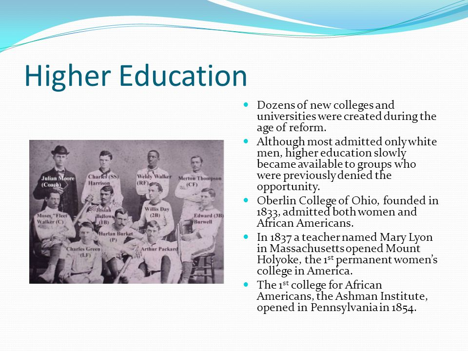 Higher Education Dozens of new colleges and universities were created during the age of reform.