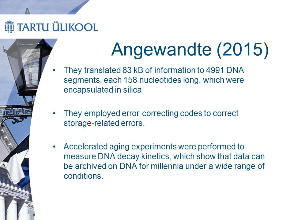 Angewandte (2015) They translated 83 kB of information to 4991 DNA segments, each 158 nucleotides long, which were encapsulated in silica.