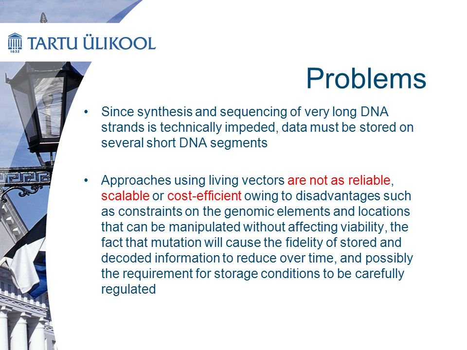 Problems Since synthesis and sequencing of very long DNA strands is technically impeded, data must be stored on several short DNA segments.