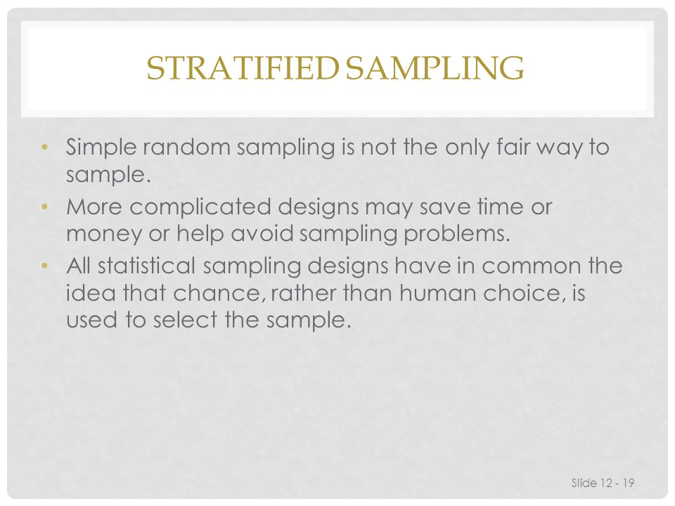 Stratified Sampling Simple random sampling is not the only fair way to sample.