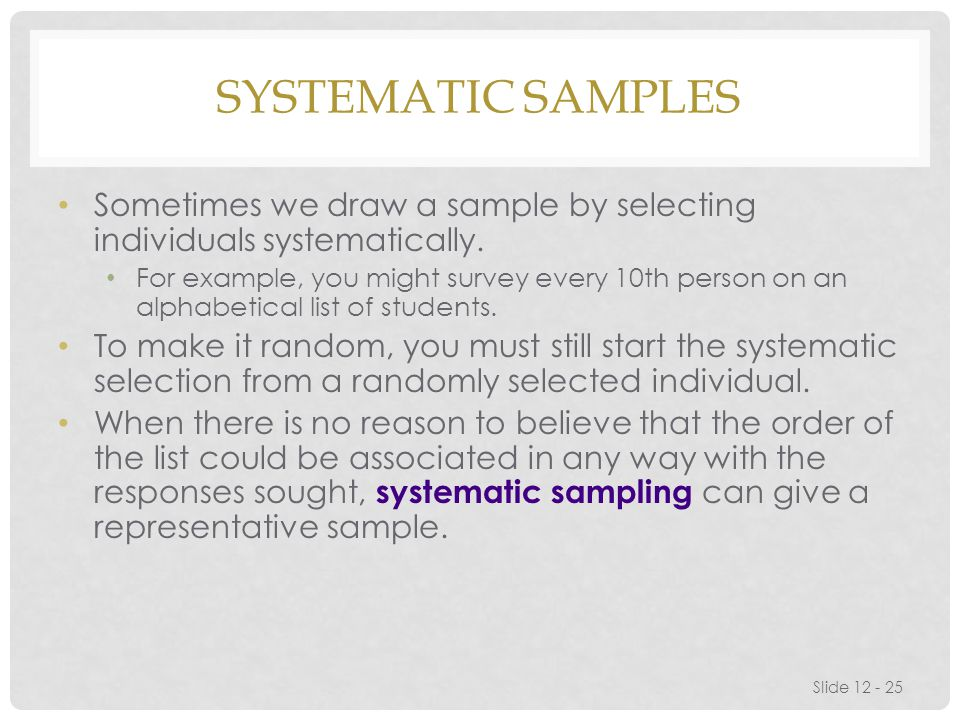 Systematic Samples Sometimes we draw a sample by selecting individuals systematically.