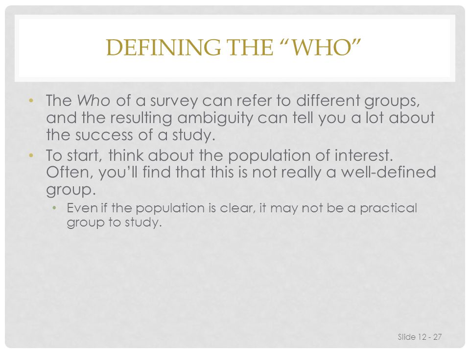 Defining the Who The Who of a survey can refer to different groups, and the resulting ambiguity can tell you a lot about the success of a study.