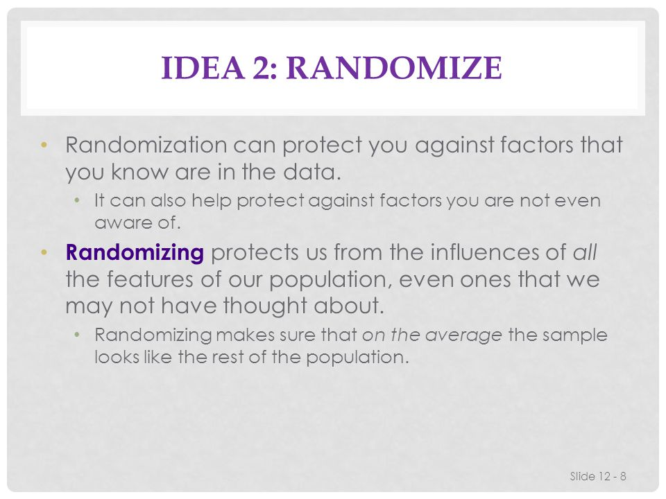 Idea 2: Randomize Randomization can protect you against factors that you know are in the data.