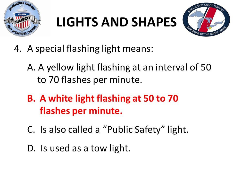 LIGHTS AND SHAPES A special flashing light means: