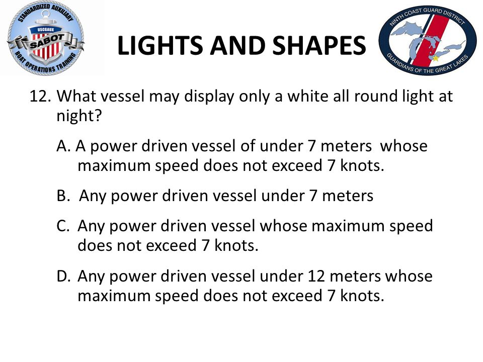 LIGHTS AND SHAPES What vessel may display only a white all round light at night