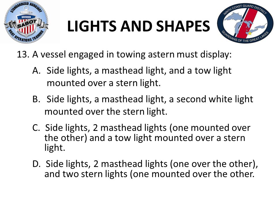 LIGHTS AND SHAPES A vessel engaged in towing astern must display: