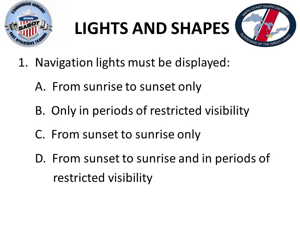 LIGHTS AND SHAPES Navigation lights must be displayed:
