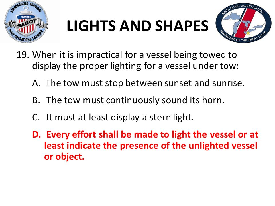 LIGHTS AND SHAPES When it is impractical for a vessel being towed to display the proper lighting for a vessel under tow: