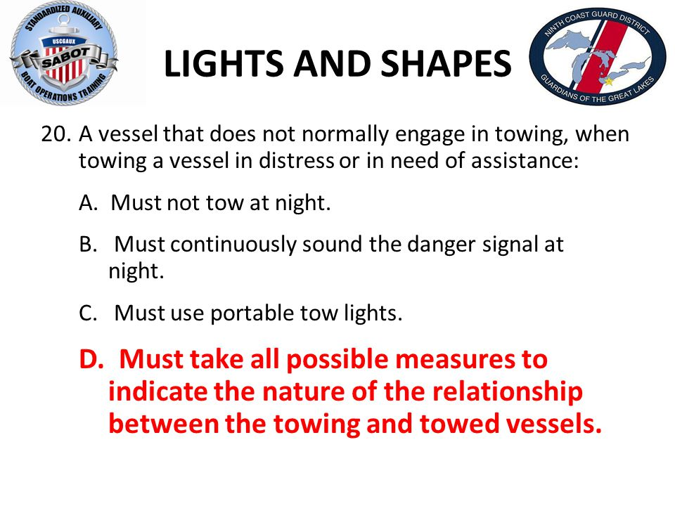 LIGHTS AND SHAPES A vessel that does not normally engage in towing, when towing a vessel in distress or in need of assistance: