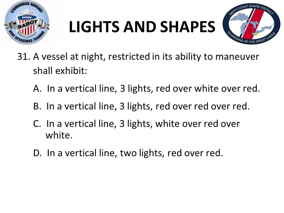 LIGHTS AND SHAPES A vessel at night, restricted in its ability to maneuver. shall exhibit: