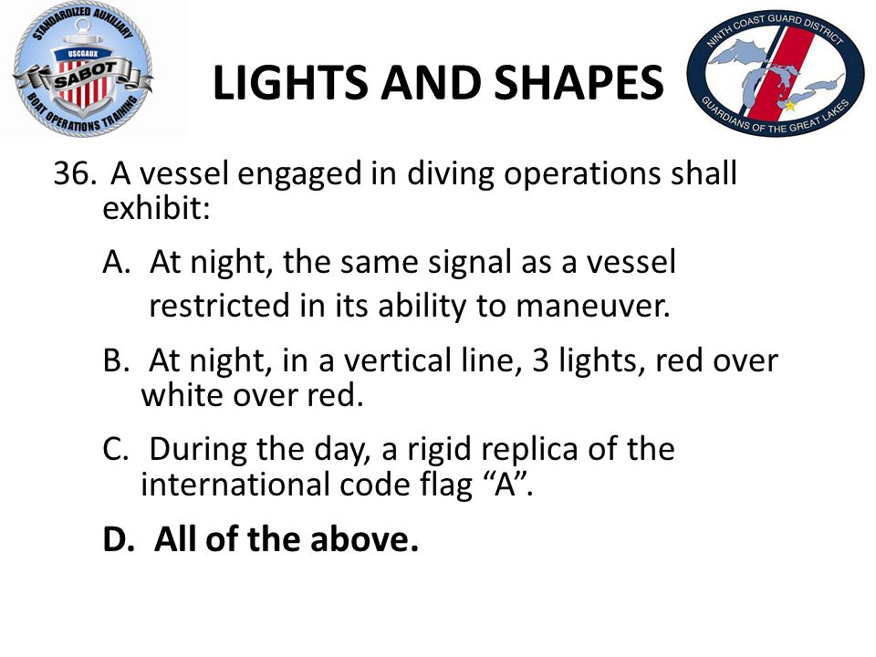 LIGHTS AND SHAPES A vessel engaged in diving operations shall exhibit: