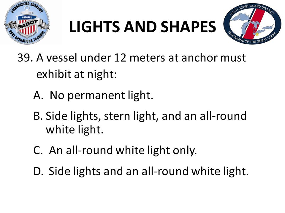LIGHTS AND SHAPES A vessel under 12 meters at anchor must