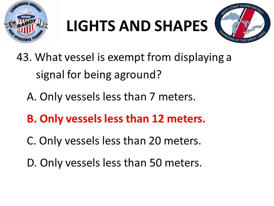 LIGHTS AND SHAPES 43. What vessel is exempt from displaying a