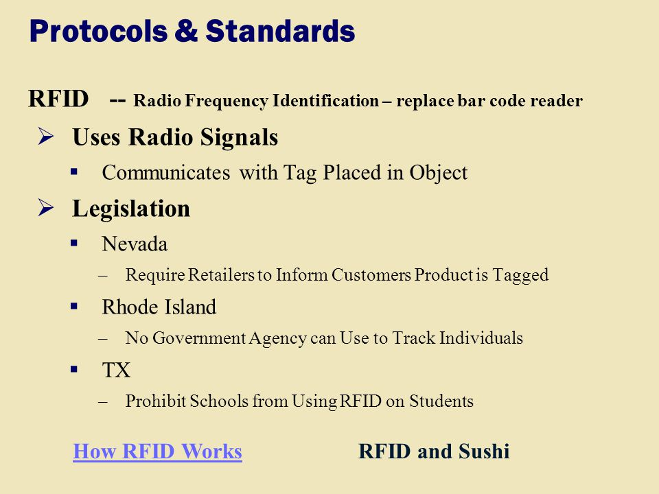 Protocols & Standards RFID -- Radio Frequency Identification – replace bar code reader. Uses Radio Signals.