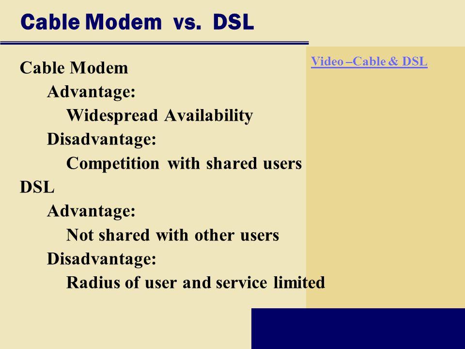Cable Modem vs. DSL Cable Modem Advantage: Widespread Availability