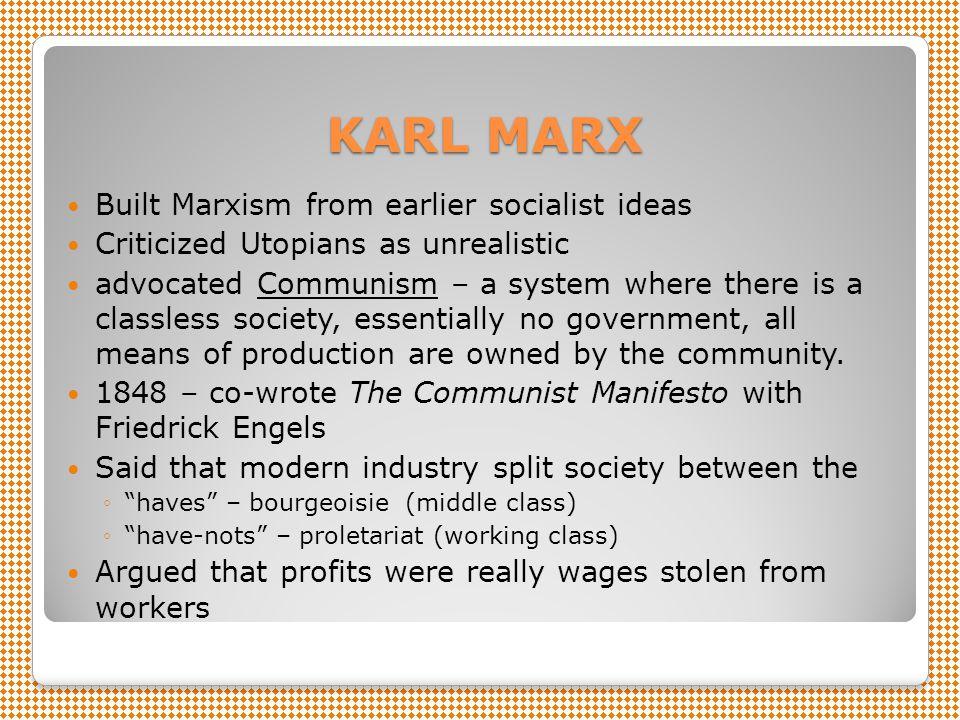 KARL MARX Built Marxism from earlier socialist ideas