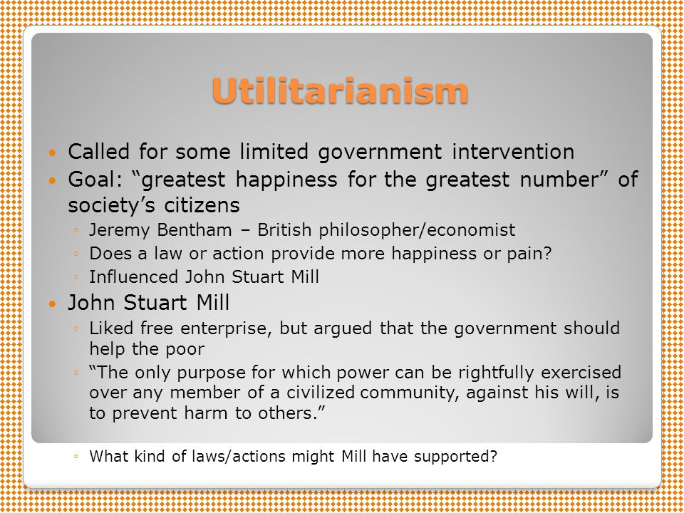Utilitarianism Called for some limited government intervention