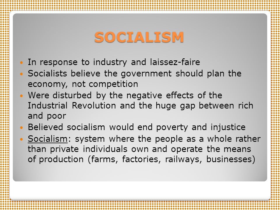 SOCIALISM In response to industry and laissez-faire