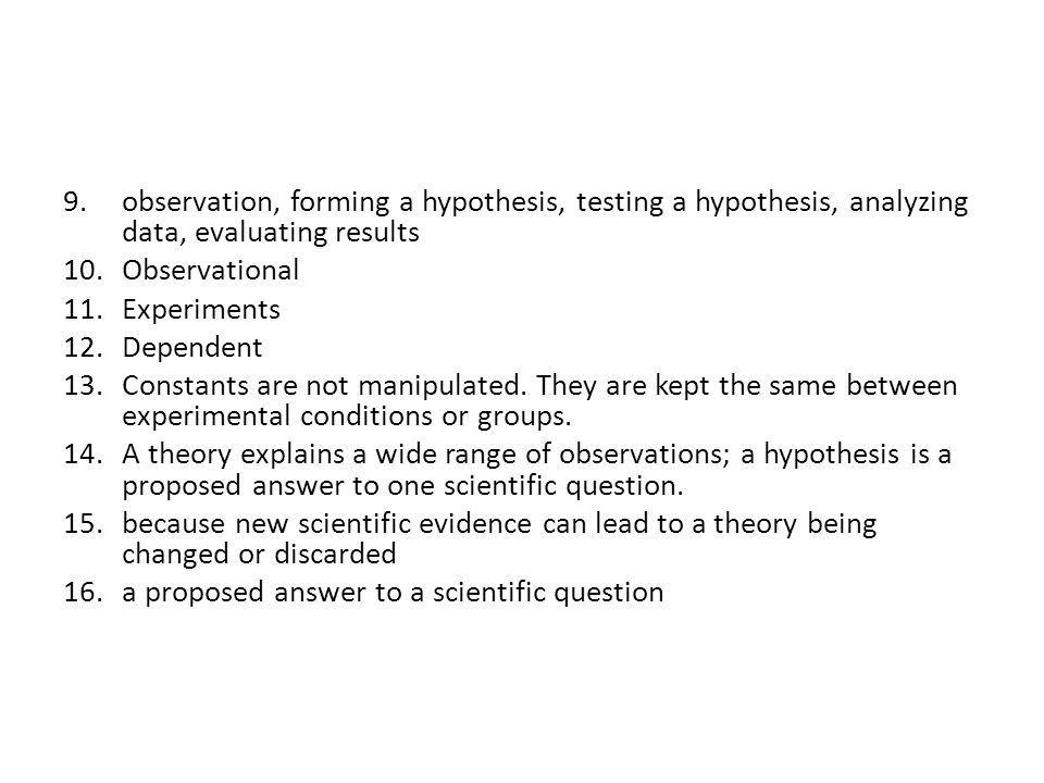 observation, forming a hypothesis, testing a hypothesis, analyzing data, evaluating results