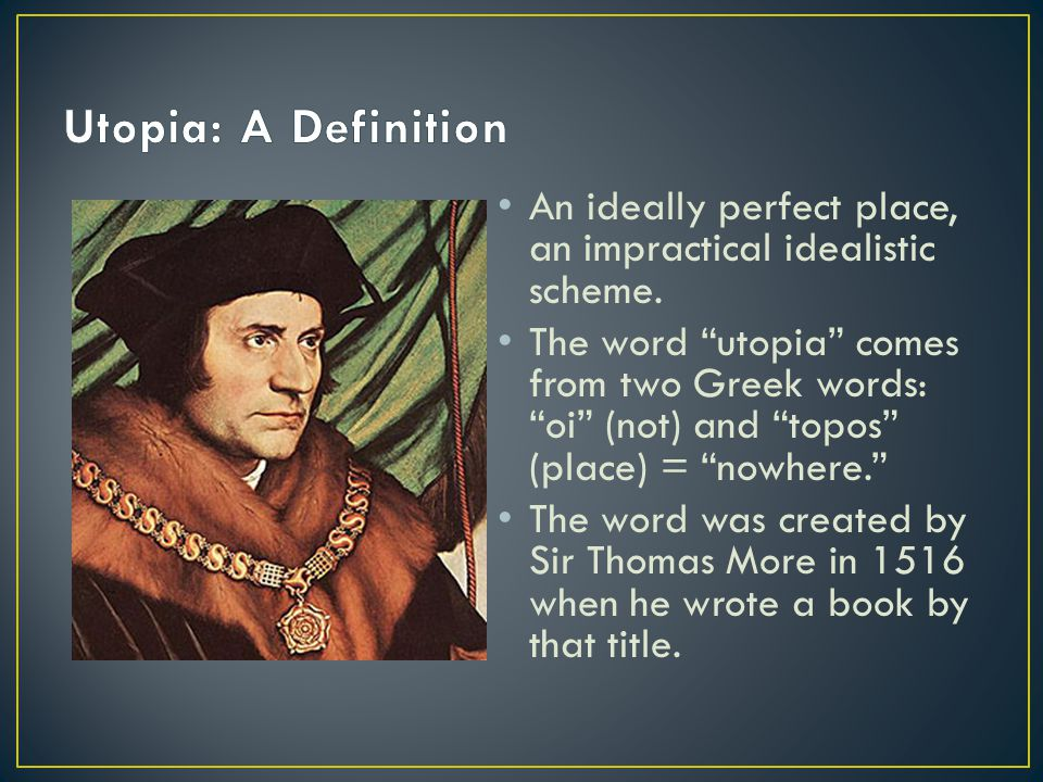 Utopia: A Definition An ideally perfect place, an impractical idealistic scheme.