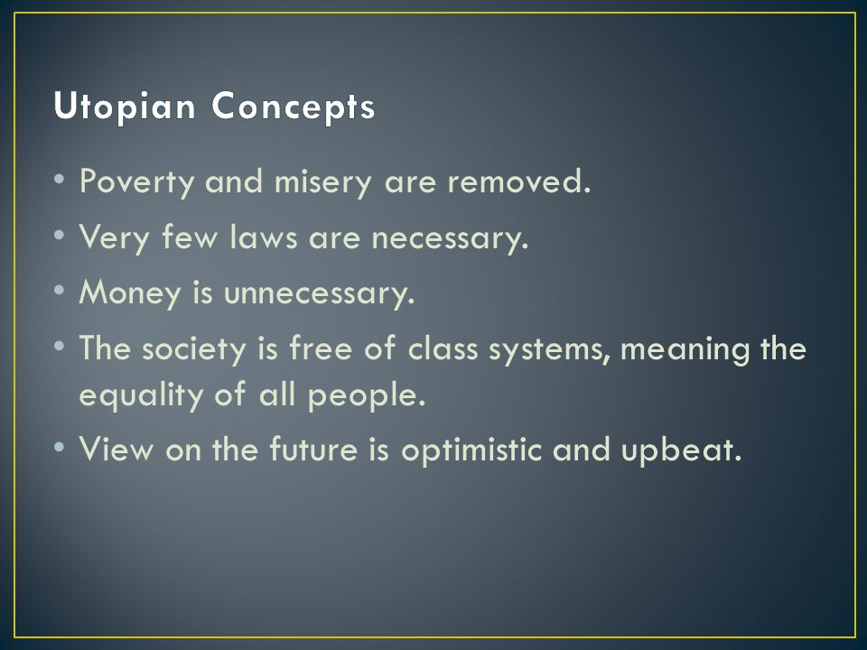 Utopian Concepts Poverty and misery are removed.