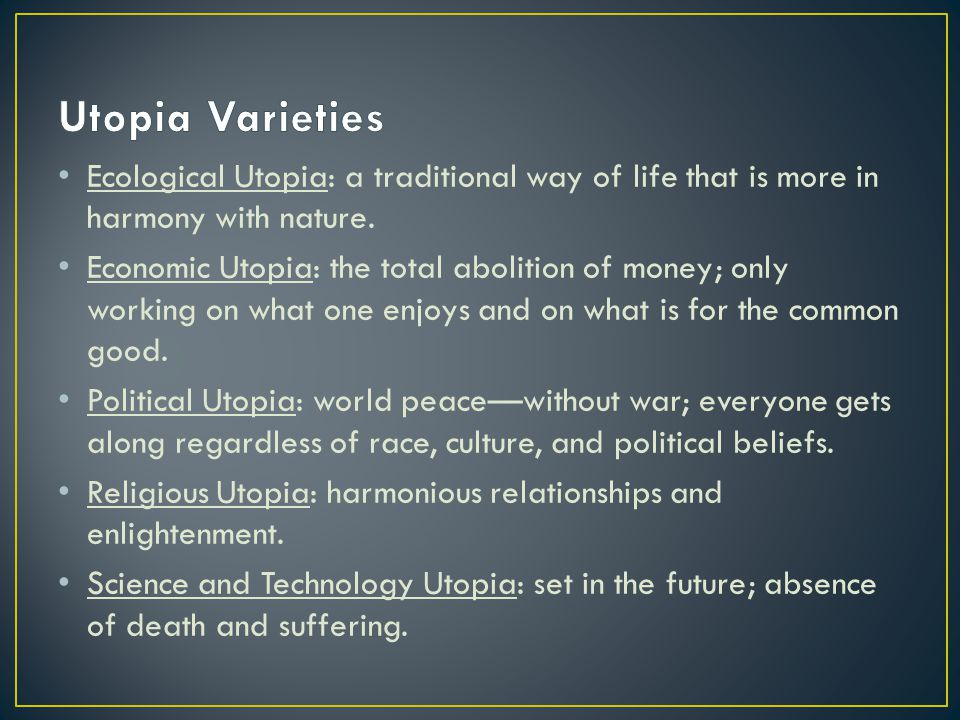 Utopia Varieties Ecological Utopia: a traditional way of life that is more in harmony with nature.