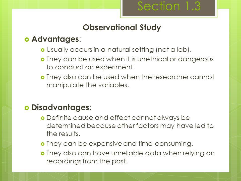 Section 1.3 Observational Study Advantages: Disadvantages: