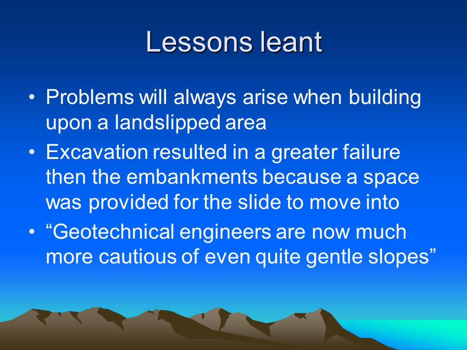 Lessons leant Problems will always arise when building upon a landslipped area.