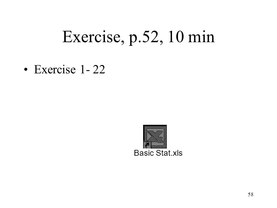 Exercise, p.52, 10 min Exercise 1- 22 Basic Stat.xls