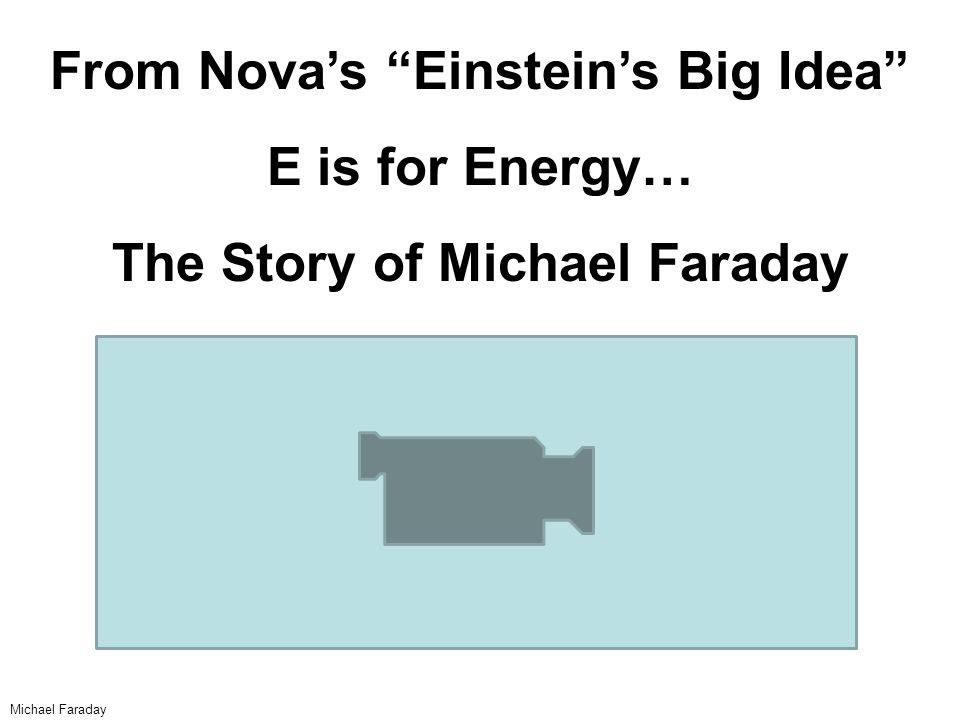 From Nova's Einstein's Big Idea The Story of Michael Faraday