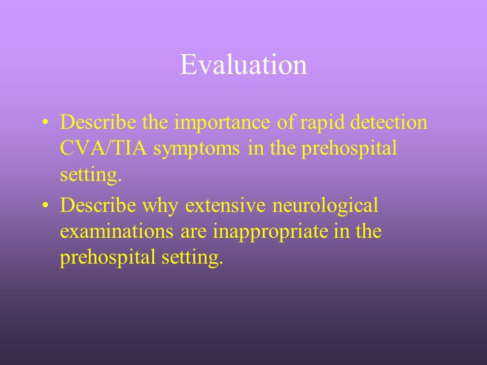 Evaluation Describe the importance of rapid detection CVA/TIA symptoms in the prehospital setting.
