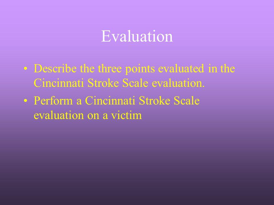 Evaluation Describe the three points evaluated in the Cincinnati Stroke Scale evaluation.