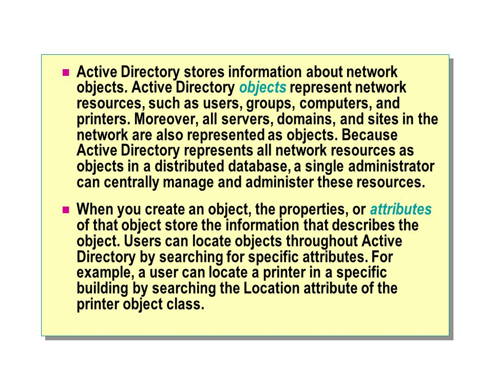 Active Directory stores information about network objects