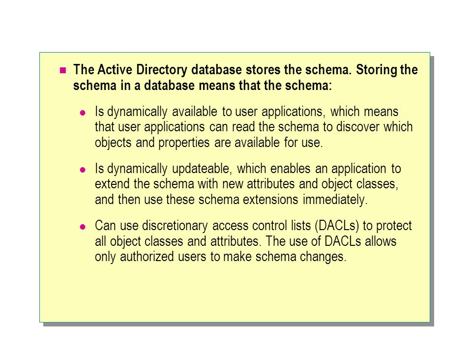 The Active Directory database stores the schema