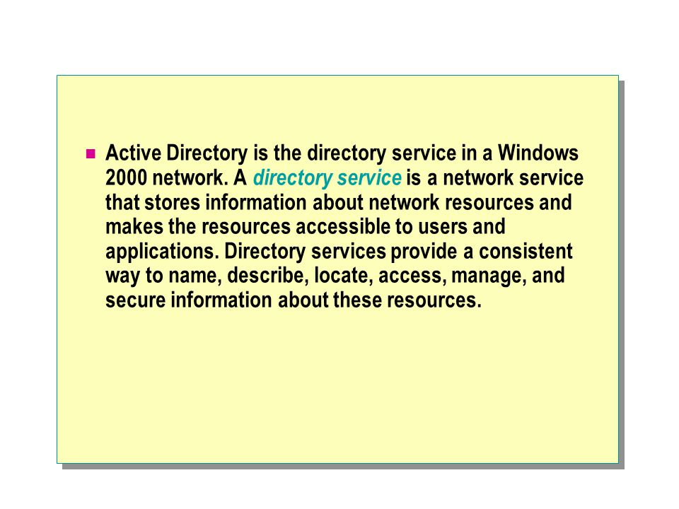 Active Directory is the directory service in a Windows 2000 network