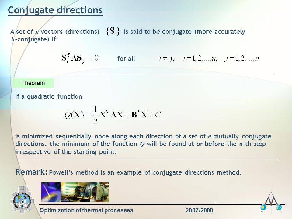 Conjugate directions A set of n vectors (directions) is said to be conjugate (more accurately A-conjugate) if: