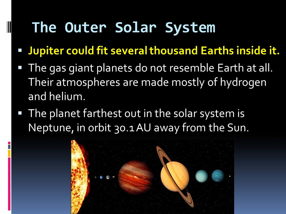 The Outer Solar System Jupiter could fit several thousand Earths inside it.
